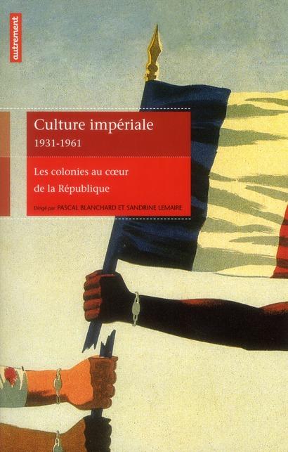 culture imperiale 1931-1961 - les colonies au coeur de la republique