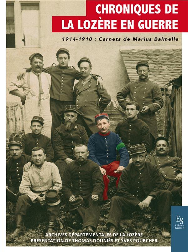 Chroniques de la Lozère en guerre ; 1914 1918 carnet de guerre de Marius Balmelle