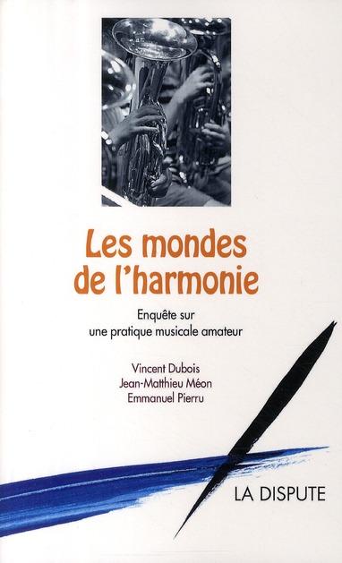 Les mondes de l'harmonie ; enquête sur une pratique musicale amateur