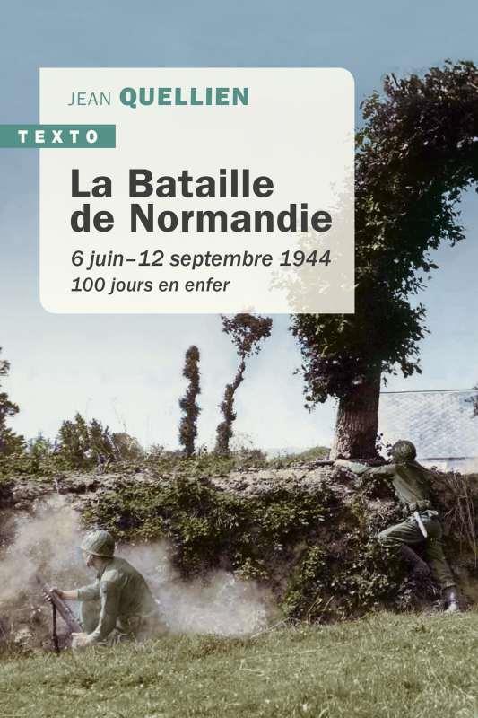 La bataille de la Normandie ; 6 juin-12 septembre 1944 ; 100 jours en enfet