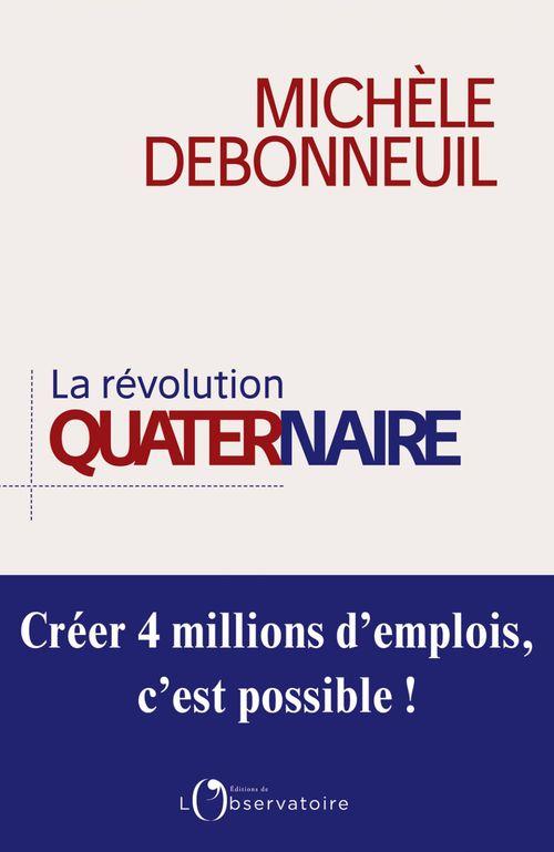 La Révolution quaternaire. Créer 4 millions d'emplois, c'est possible !  - Michèle Debonneuil