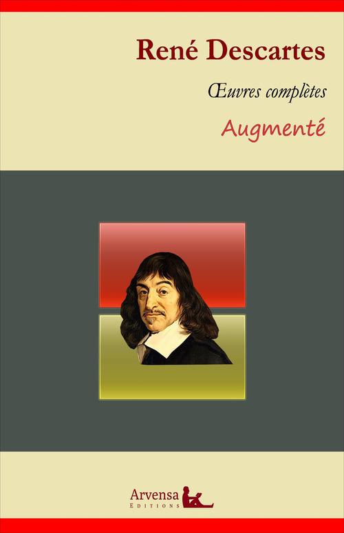 René Descartes : Oeuvres complètes et annexes (mises en français moderne, annotées, illustrées)
