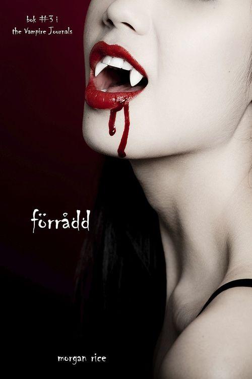 Förrådd (Bok #3 i The Vampire Journals)