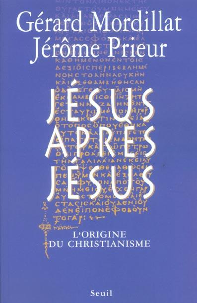 Jesus Apres Jesus ; L'Origine Du Christianisme