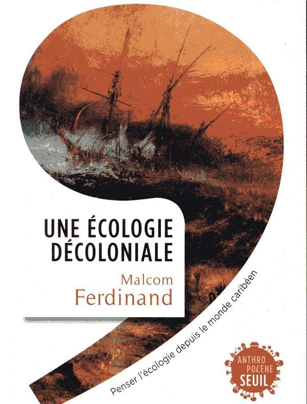 Une écologie décoloniale ; penser l'écologie depuis le monde caribéen