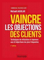 Vaincre les objections des clients - 4e éd.  - Michaël Aguilar