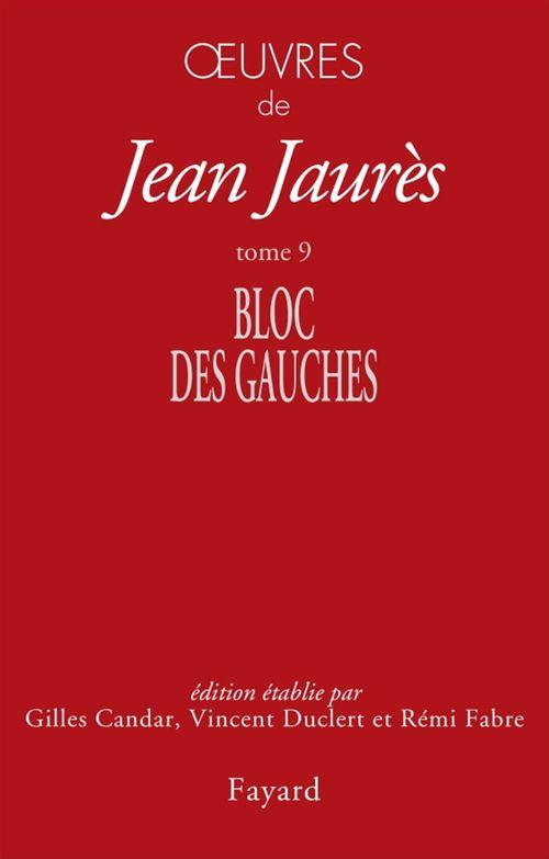 oeuvres de Jean Jaurès t.9 ; bloc des gauches