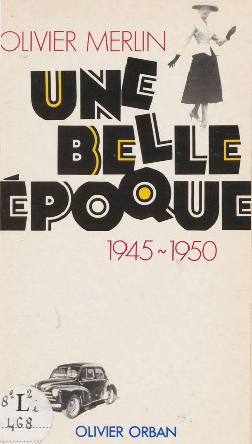 Une belle époque : 1945-1950  - Merlino  - Olivier Merlin