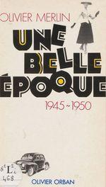 Une belle époque : 1945-1950