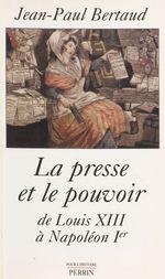 Vente Livre Numérique : La Presse et le Pouvoir de Louis XIII à Napoléon 1er  - Jean-Paul Bertaud