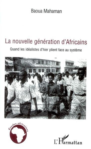 La nouvelle génération d'Africains ; quand les idéalistes d'hier plient face au système