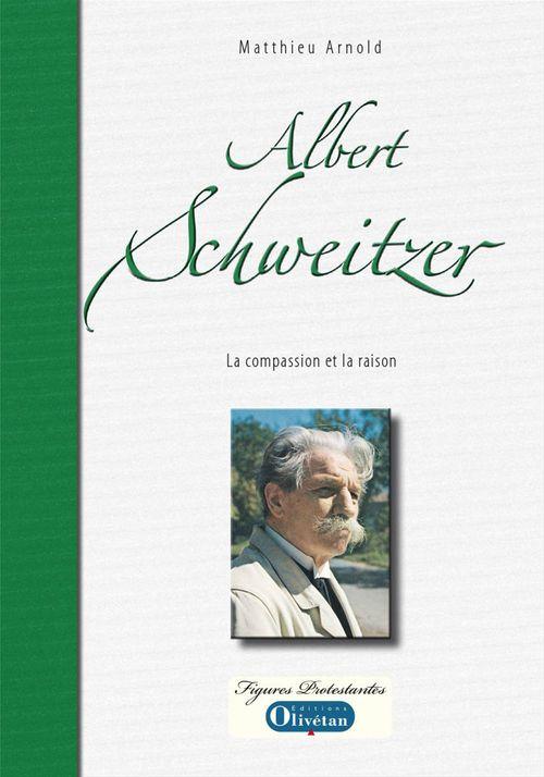 Albert Schweitzer - La compassion et la raison