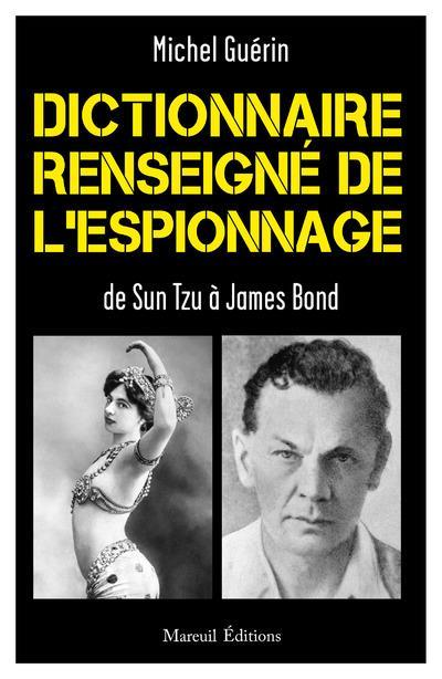 GUERIN, JEAN-MICHEL - DICTIONNAIRE RENSEIGNE DE L'ESPIONNAGE DE SUN TZU A JAMES BOND