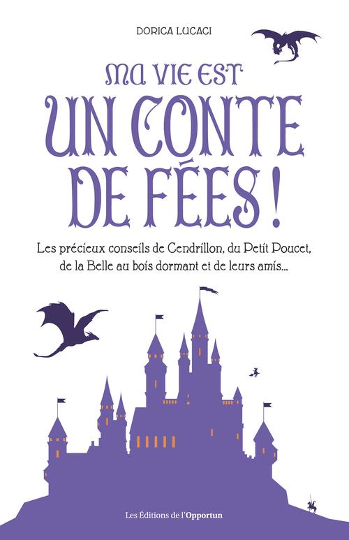 Vente Livre Numérique : Ma vie est un conte de fées ! Les précieux conseils de Cendrillon, du Petit Poucet et de leurs amis  - Dorica Lucaci