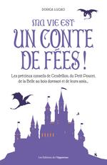 Vente EBooks : Ma vie est un conte de fées ! Les précieux conseils de Cendrillon, du Petit Poucet et de leurs amis  - Dorica Lucaci