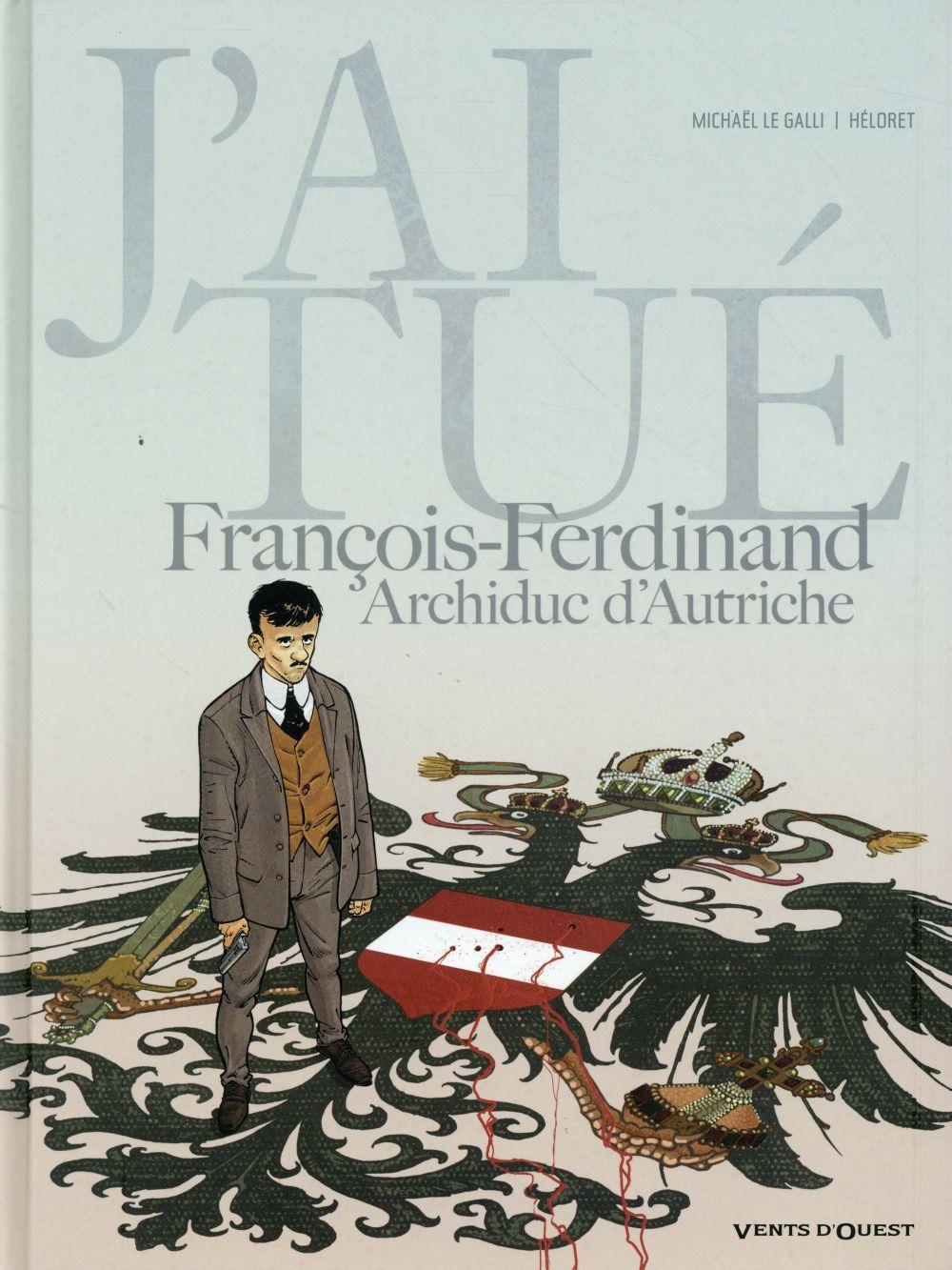 J'AI TUE ; j'ai tué ; François-Ferdinand, Archiduc d'Autriche