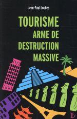Couverture de Tourisme, arme de destruction massive