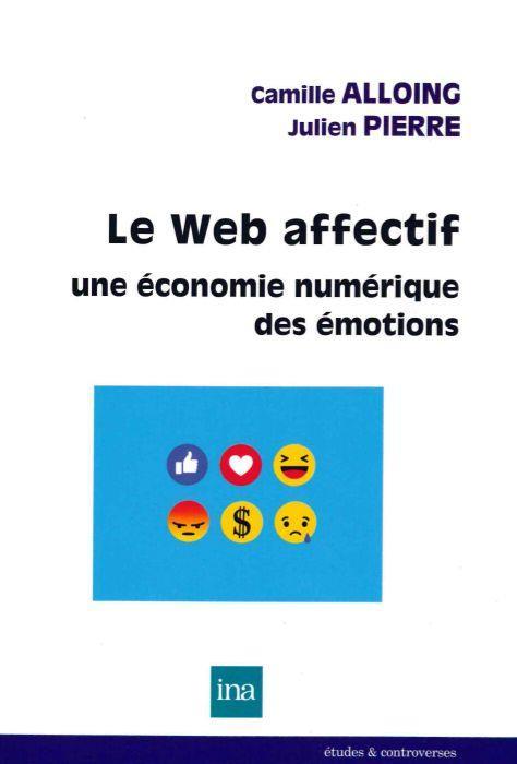 Le Web affectif. ; une économie numérique des émotions