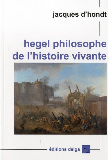 Hegel philosophe de l'histoire vivante