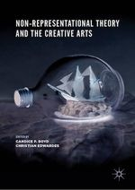 Non-Representational Theory and the Creative Arts  - Candice P. Boyd - Christian Edwardes