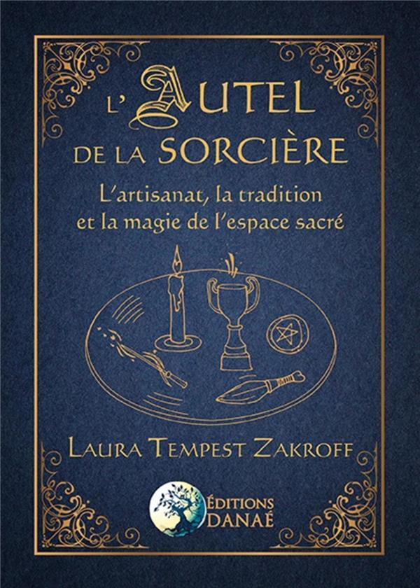 L'autel de la sorcière ; l'artisanat, la tradition et la magie de l'espace sacré