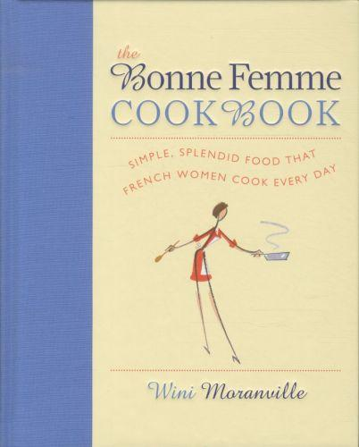 The bonne femme cookbook - simple, splendid food that french women cook every day