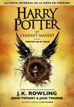 Harry Potter et l'Enfant Maudit Parties Un et Deux (Le texte int�gral de la pi�ce de th��tre)
