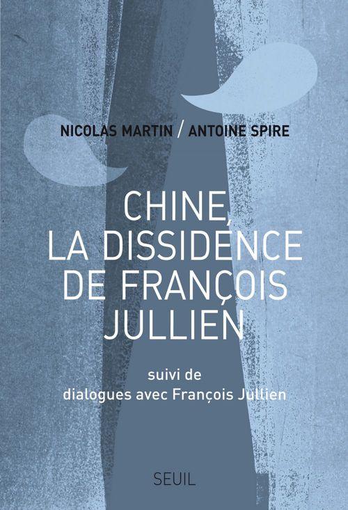 Chine, la dissidence de François Jullien ; dialogues avec François Jullien