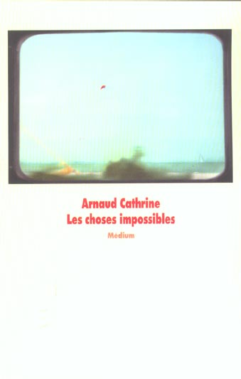 Choses impossibles (les)