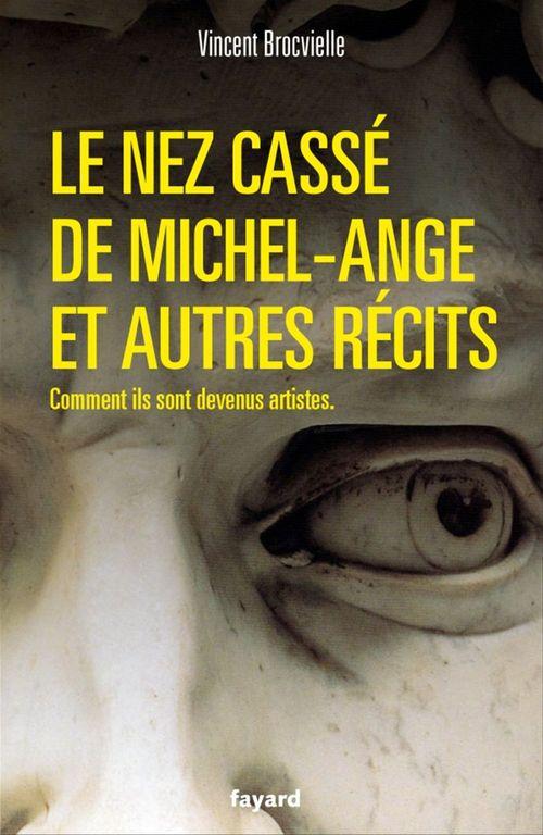 Le nez cassé de Michel-Ange et autres récits ; comments ils sont devenus artistes