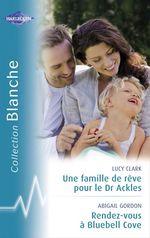 Vente Livre Numérique : Une famille de rêve pour le Dr Ackles - Rendez-vous à Bluebel Cove (Harlequin Blanche)  - Abigail Gordon - Lucy Clark