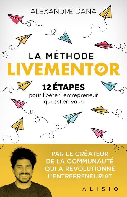 La méthode Livementor ; 12 étapes pour libérer l'entrepreneur qui est en vous