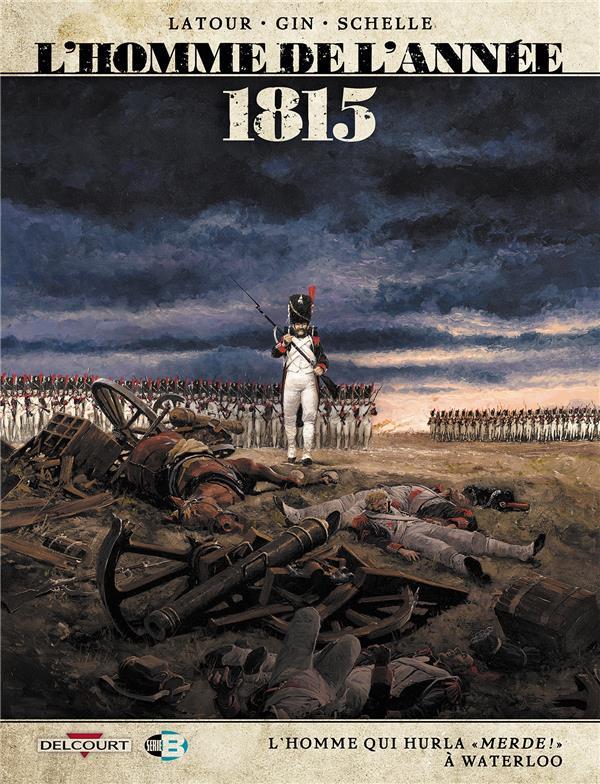 L'homme de l'année T.3 ; 1815, l'homme qui hurla « merde ! » à Waterloo