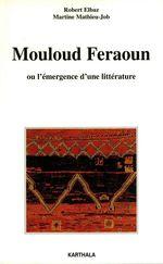 Mouloud Feraoun ou l'émergence d'une littérature  - Martine Mathieu-Job - Robert Elbaz