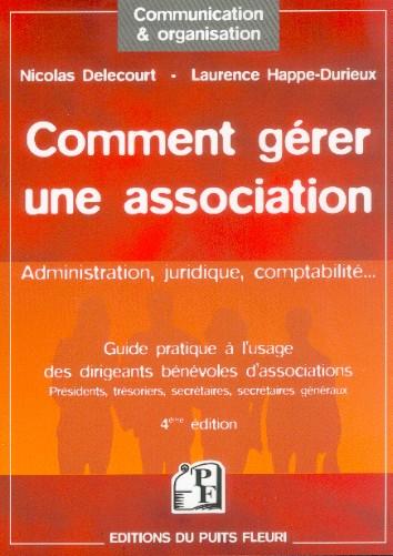 Comment gerer une association ; administration, juridique, comptabilite 4Ème Édition (4e édition)