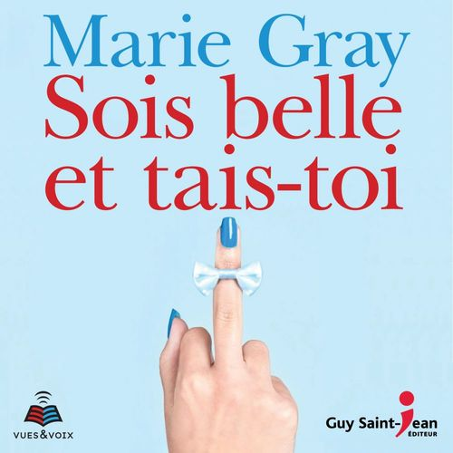 Sois belle et tais-toi  - Marie Gray