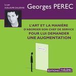 Vente AudioBook : L'art et la manière d'aborder son chef de service pour lui demander une augmentation  - Georges Perec