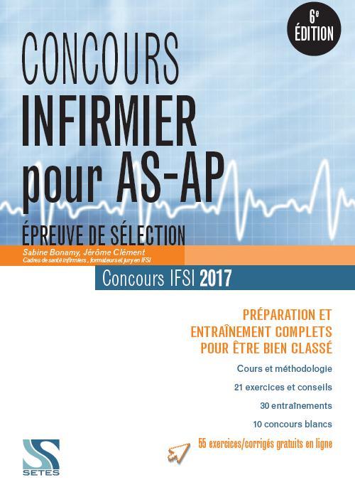 Concours ; infirmier pour AS-AP ; épreuve de sélection ; concours IFSI 2017 ; préparation et entraînement complets pour être bien classé (6ème édition)