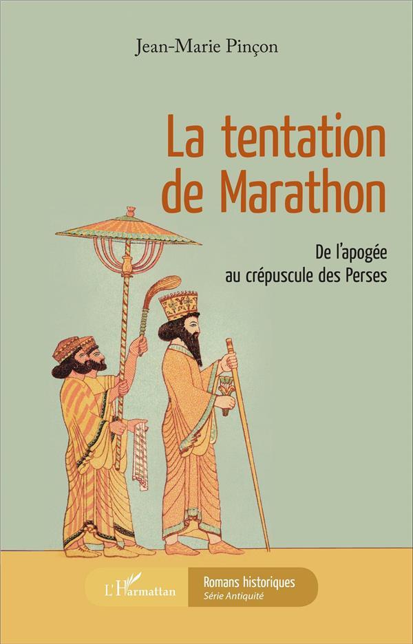 La tentation de Marathon ; de l'apogée au crépuscule des Perses