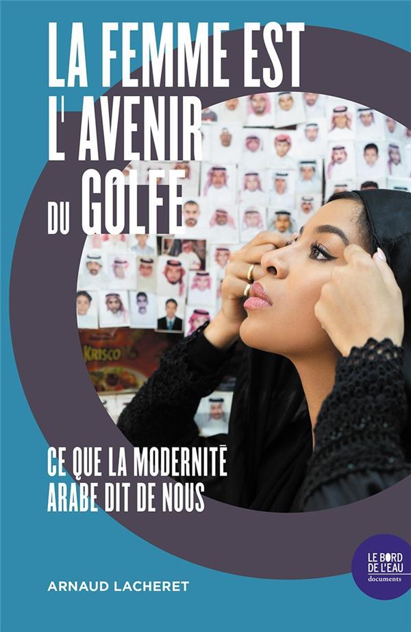 La femme est l'avenir du golfe ; ce que la modernité arabe dit de nous