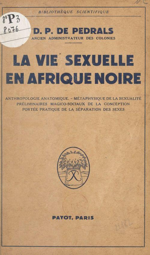 La vie sexuelle en Afrique noire  - Denis-Pierre De Pedrals