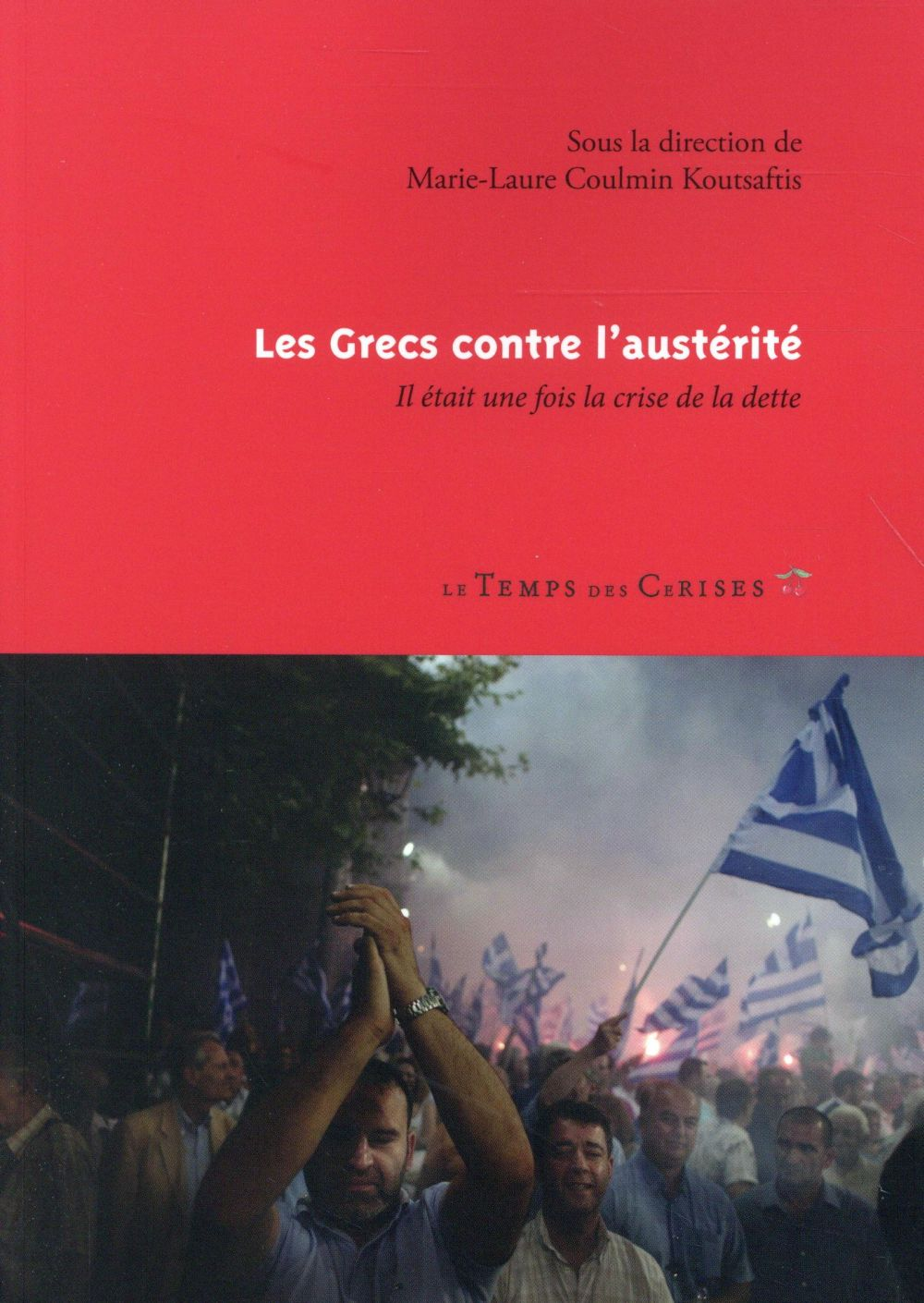 Les grecs contre l'austérité ; il était une fois la crise de la dette