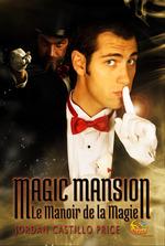 Magic mansion : le manoir de la magie  - Jordan Castillo Price - Price J C.