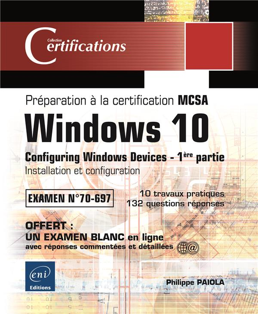 Windows 10 ; préparation à la certification MCSA Configuring Windows Devices ; examen 70-697 t.1 ; installation et configuration