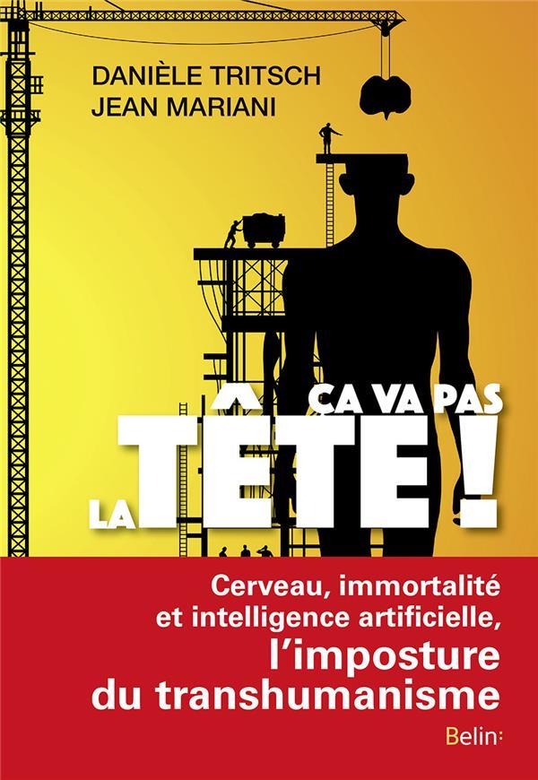 ça va pas la tête ! cerveau, immortalité et intelligence artificielle : l'imposture du transhumanisme
