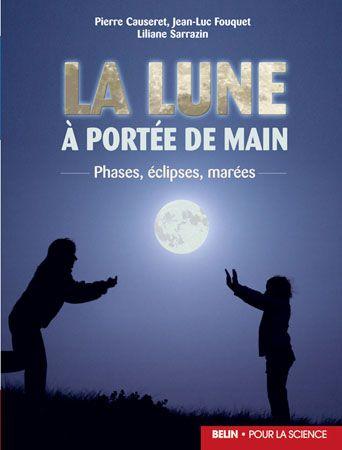 La lune à portée de main ; phases, éclipses, marées