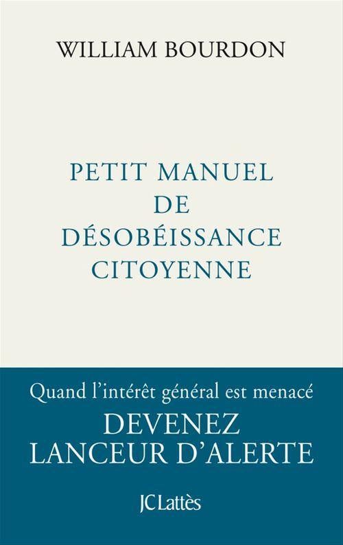 Petit manuel de désobéissance citoyenne  - William Bourdon