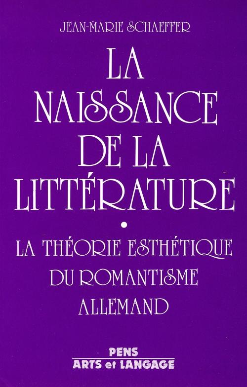 La naissance de la littérature - La théorie esthétique du romantisme allemand