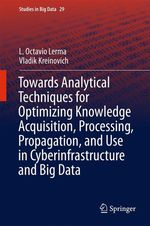 Towards Analytical Techniques for Optimizing Knowledge Acquisition, Processing, Propagation, and Use in Cyberinfrastructure and   - L. Octavio Lerma - Vladik Kreinovich