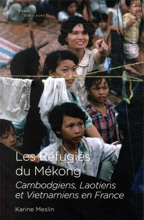 Les réfugiés du Mékong ; Cambodgiens, Laotiens et Vietnamiens en France